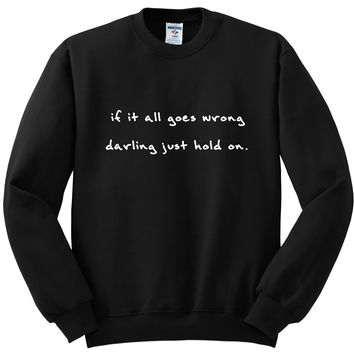 "Louis Tomlinson ""If it all goes wrong, darling just hold on."" Crewneck Sweatshirt"
