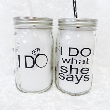 I Do & I Do What She Says * 32oz Personalized Mason Jar * Tumbler * Mason jar Tumbler * Personalized tumbler * birthday gift * Glitter Mason