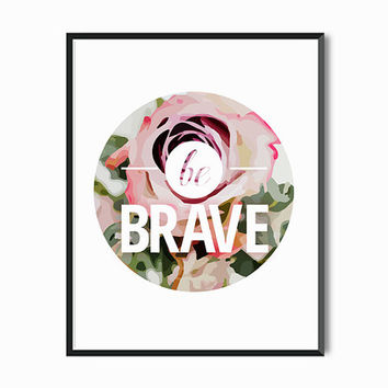 BE BRAVE print fashion art Inspirational quote print Watercolor Roses for her Floral Blush pink Bathroom Home Decor High Fashion Art