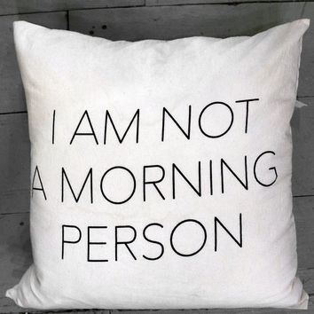 """Not a Morning Person"" Pillow 20""x20"""