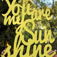 You Are My Sunshine - 16x20 Inspirational Wood Cut Out Sign - Typography Word Art Wall Hanging