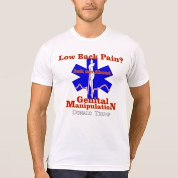 Low Back Pain? Ask me about Genital Manipulation T-Shirt