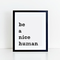 Be A Nice Human - Printable Quote - Digital Art - Instant Download - 8x10 - Wall Art and Home Decor - Sketch Quote Print - Prints