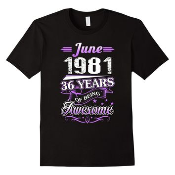 June 1981 36 Years Of Being Awesome Shirt