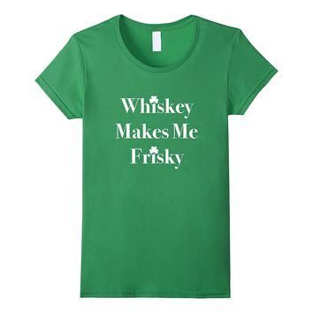 Whiskey Makes Me Frisky St. Patrick's Day Tee Shirt