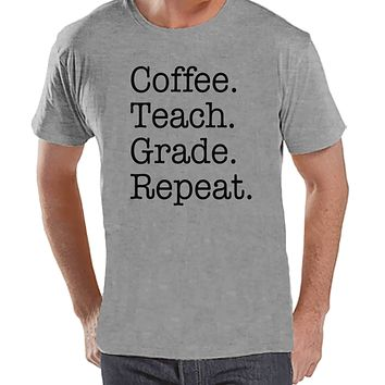 Funny Teacher Shirts - Coffee Teach Grade Repeat - Teacher Gift - Teacher Appreciation Gift - Gift for Teacher - Men's Grey T-shirt