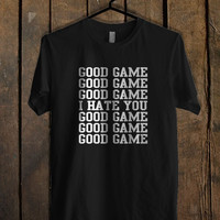 good game i hate you T Shirt Mens T Shirt and Womens T Shirt **