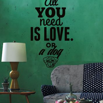 Wall Sticker Quotes Words Inspire All You Need Is Love Or A Dog  Unique Gift z1464