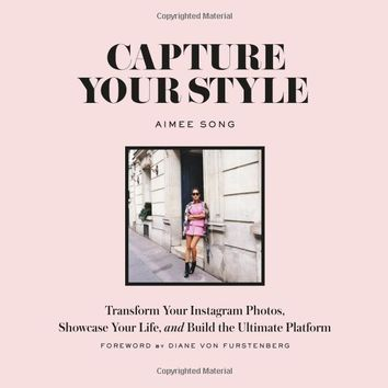 Capture Your Style: Transform Your Instagram Images, Showcase Your Life, and Build the Ultimate Platform Paperback – September 20, 2016