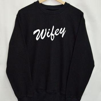 Wifey Shirt Sweatshirt Clothing Sweater Top Tumblr Fashion Funny Text Slogan Dope Jumper tee