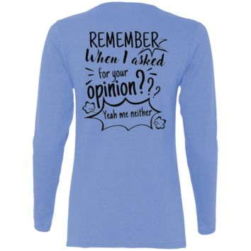Remember When I Asked For Your Opinion??? Ladies' Cotton LS T-Shirt
