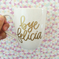 Bye Felicia //Gold Vinyl Coffee Mug