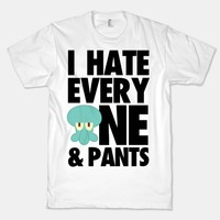 I Hate Everyone & Pants (squid)
