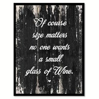 Of Course Size Matters No One Wants A Small Glass Of Wine Quote Saying Canvas Print with Picture Frame
