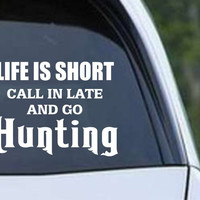 Life's Short Call in Late & Go Hunting Funny HNT1-77 Die Cut Vinyl Decal Sticker