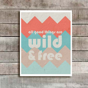 All Good Things Are Wild and Free Digital Art Poster - Henry David Thoreau- Home Decor-Tribal Chevron Tangerine Aqua Beige Grey