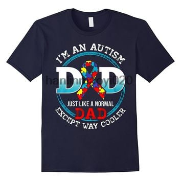 I'm An Autism Dad Just Like A Normal Dad Except Way Cooler - Autism Awareness T-shirt