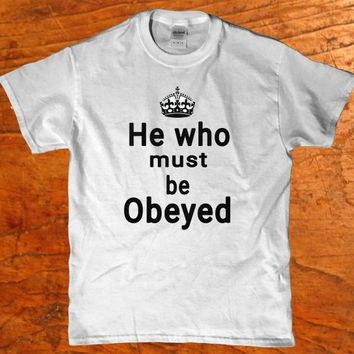 He who must be obeyed is king adult men's t-shirt