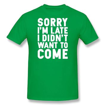 Crazy Bros Tees Sorry I'm Late, I Didn't Want To Come Premium Men's T-Shirt