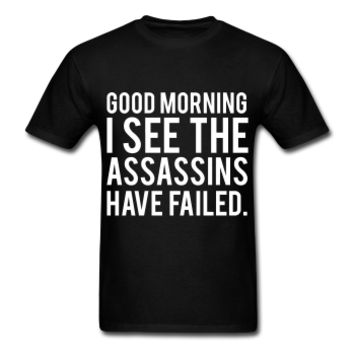 Good Morning I See The Assassins Have Failed, Unisex Graphic T-Shirt