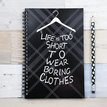 Writing journal, spiral notebook, bullet journal, cute sketchbook, blank lined dot grid - Life is too short to wear boring clothes