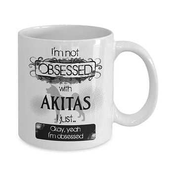 Not Obsessed With Akitas Mug for Dog Lovers