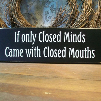 If only Closed Minds Wood Sign Primitive by CountryWorkshop