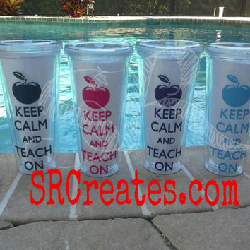 Keep Calm and Teach On - 16 or 20 oz. Tumbler