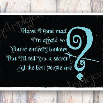 Have I Gone Mad, Alice In Wonderland Print, 5x7, Wall Decoration, Fine Art, Wall Art, Cheshire Cat, Quote Print, Words, Inspiration, CIJ