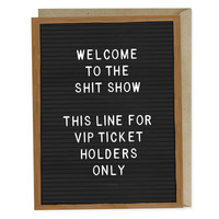 Welcome to the Shit Show VIP Greeting Card