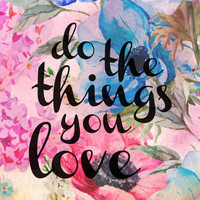 Do The Things You Love - Watercolor Flowers Canvas Print by Kris James
