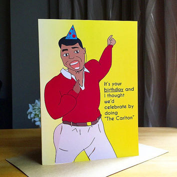 "Funny Carlton Banks Birthday Card -It's Your Birthday And I Thought We'd Celebrate By Doing ""The Carlton""- Friendship Card. Tom Jones."