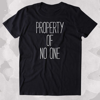 Property Of No One Shirt Soft Grunge Sarcastic Independent Sassy Person Clothing Tumblr T-shirt