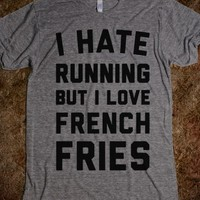I Hate Running But I Love French Fries