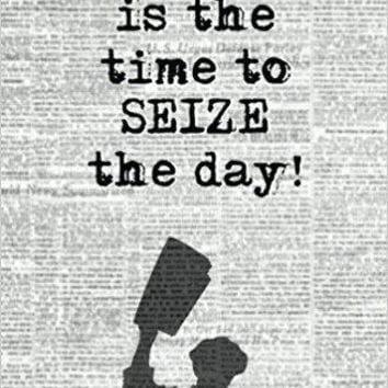 Now is the Time to Seize the Day! Blank Journal & Musical Theater Quote