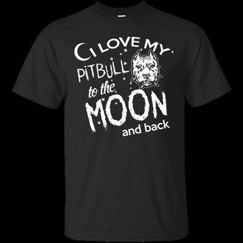 I Love My Pitbull To The Moon And Back - Dog Lover T-shirt