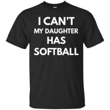 Funny I Can't My Daughter Has Softball T-Shirt Hoodie