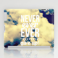 Never ever ever give up! iPad Case by Louise Machado