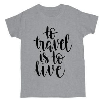 To travel is to live Quote Tee