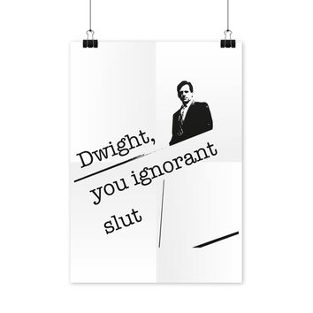 Dwight You Ignorant Poster Funny Michael Scott Posters Dwight Schrute Poster