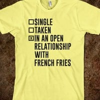 I'm In An Open Relationship With French Fries