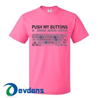 Push My Buttons T Shirt Women And Men Size S To 3XL