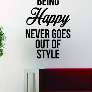 Being Happy Never Goes Out of Style Quote Design Decal Sticker Wall Vinyl Art Words Decor Inspirational