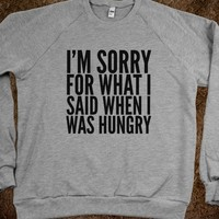 I'M SORRY FOR WHAT I SAID WHEN I WAS HUNGRY SWEATSHIRT SWEATER (IDC021331)