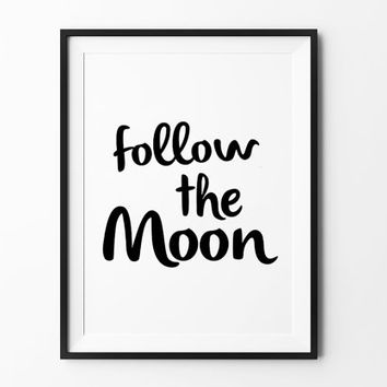 Follow the Moon, poster, inspirational, wall decor, mottos, home, print art, gift idea, typography, brush type, life poster, handwritten