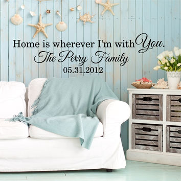 Home Is Wherever I'm With You Custom Wall Quote Wall Words Vinyl Wall Decal Sticker