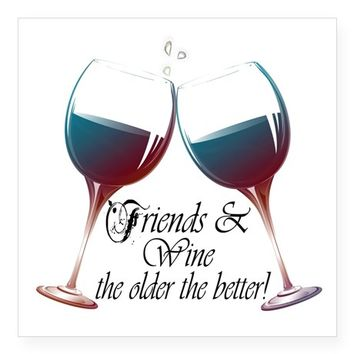 FRIENDS AND WINE THE OLDER THE BETTER SQUARE STICK