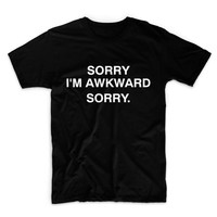 Sorry i'm Awkward Sorry Graphic Tshirt, Graphic Tee, Womens Graphic Tee, Womens Graphic Tshirt