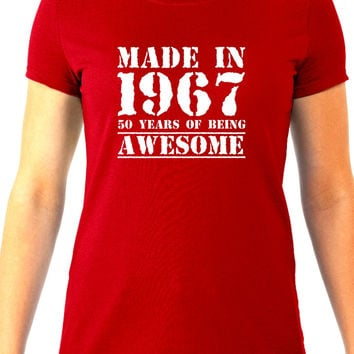 Made in 1967 50 Years of Being Awesome Women's Tee