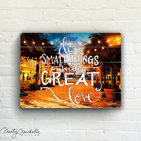 Do Small Things With Great Love - Handscripted Inspration over photo of city street - Slatted Plank Wood Sign